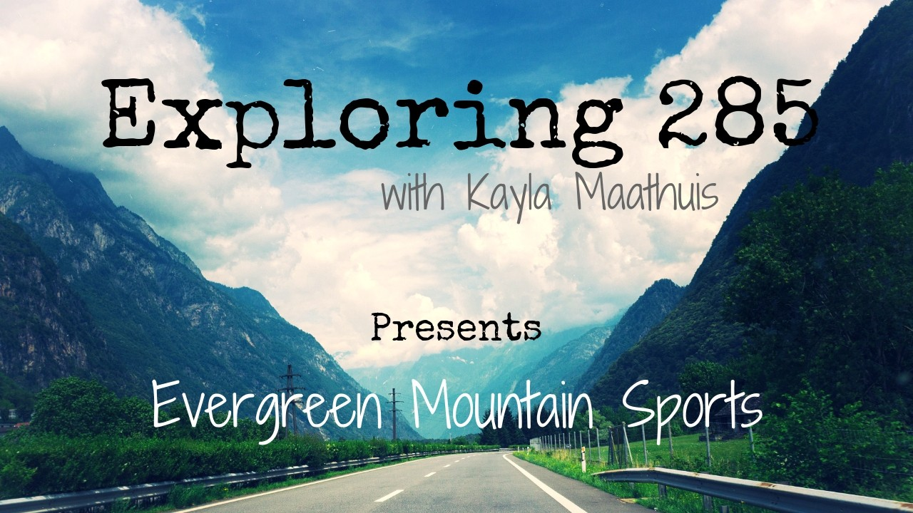 Exploring 285 - Evergreen Mountain Sports