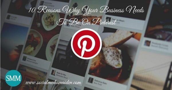 10 Reasons Why Your Business Needs To Be On Pinterest