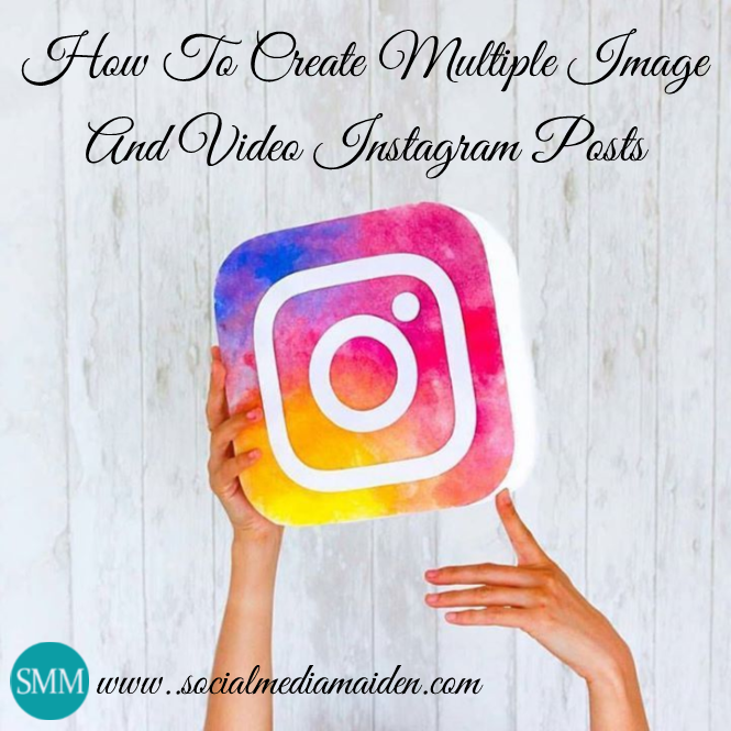 How To Create Multiple Image And Video Instagram Posts
